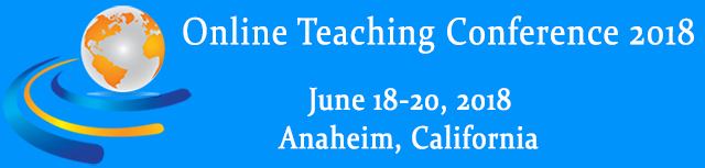 Online Teaching Conference 2018 | June 18-20, 2018 | Anaheim, California