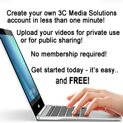 Create your own 3C Media Solutions account in under one minute! | Upload yoru videos for private use or for sharing! | No membership required! | Get started today - it's easy... and FREE!