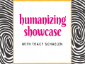 Humanizing Showcase with Tracy Schaelen