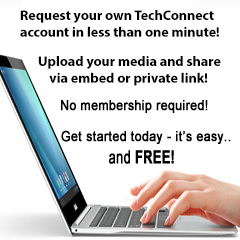 Request your own TechConnect account in less than one minute! Upload your media and share via embed or private link! No membership required! Get started today - It's easy... and FREE!