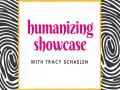 Humanizing Showcase with Tracy Schaelen