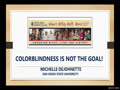 COLORBLINDNESS IS NOT THE GOAL